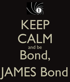 Poster: KEEP CALM and be Bond, JAMES Bond