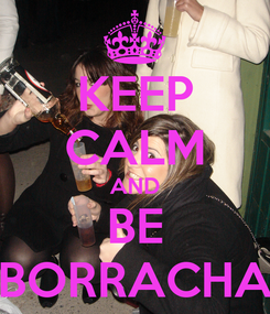Poster: KEEP CALM AND BE BORRACHA