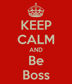 Poster: KEEP CALM AND Be Boss