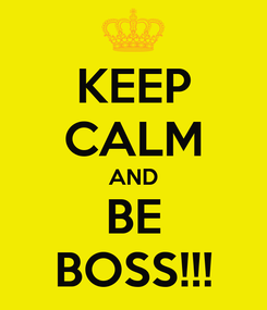 Poster: KEEP CALM AND BE BOSS!!!