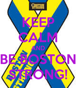 Poster: KEEP CALM AND BE BOSTON STRONG!