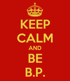 Poster: KEEP CALM AND BE B.P.