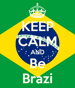 Poster: KEEP CALM AND Be Brazi