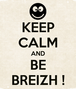 Poster: KEEP CALM AND BE BREIZH !