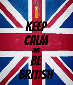 Poster: KEEP CALM AND Be British