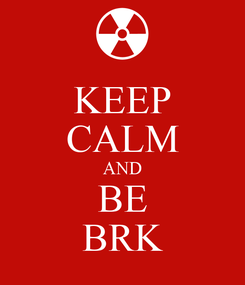 Poster: KEEP CALM AND BE BRK