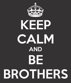 Poster: KEEP CALM AND BE BROTHERS