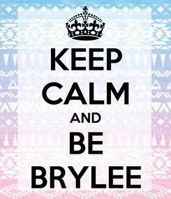 Poster: KEEP CALM AND BE BRYLEE