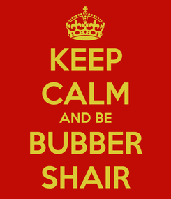 Poster: KEEP CALM AND BE BUBBER SHAIR