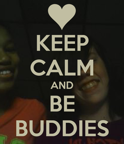 Poster: KEEP CALM AND BE BUDDIES