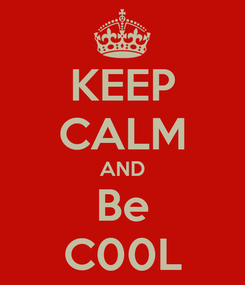 Poster: KEEP CALM AND Be C00L