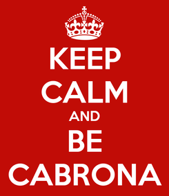 Poster: KEEP CALM AND BE CABRONA