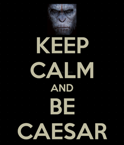 Poster: KEEP CALM AND BE CAESAR