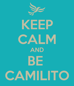 Poster: KEEP CALM AND BE  CAMILITO