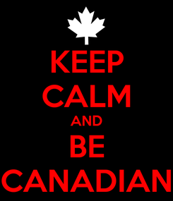 Poster: KEEP CALM AND BE CANADIAN