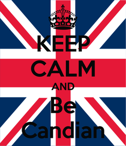 Poster: KEEP CALM AND Be Candian