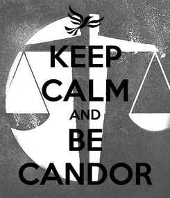 Poster: KEEP CALM AND BE CANDOR