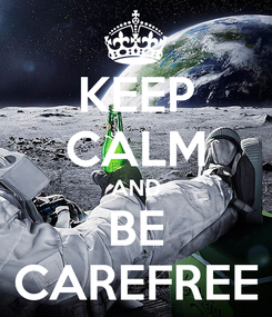 Poster: KEEP CALM AND BE CAREFREE