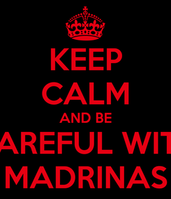 Poster: KEEP CALM AND BE CAREFUL WITH MADRINAS