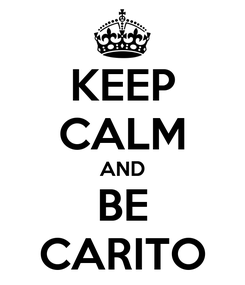 Poster: KEEP CALM AND BE CARITO
