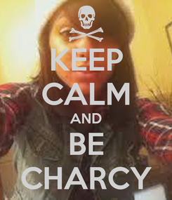 Poster: KEEP CALM AND BE CHARCY