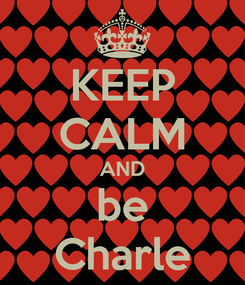 Poster: KEEP CALM AND be Charle