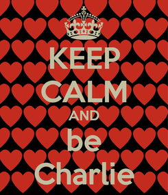 Poster: KEEP CALM AND be Charlie