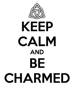 Poster: KEEP CALM AND BE CHARMED