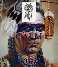 Poster: KEEP CALM AND be cherokee