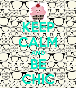 Poster: KEEP CALM AND BE CHIC