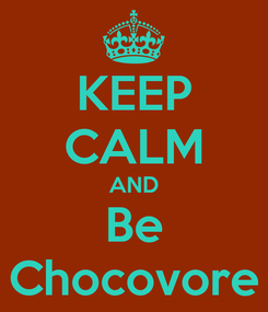 Poster: KEEP CALM AND Be Chocovore