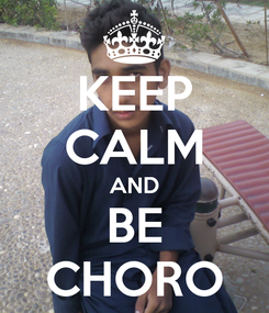 Poster: KEEP CALM AND BE CHORO