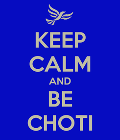Poster: KEEP CALM AND BE CHOTI