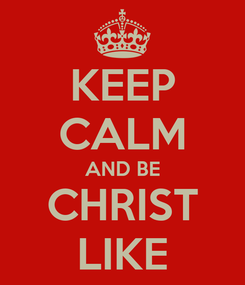 Poster: KEEP CALM AND BE CHRIST LIKE