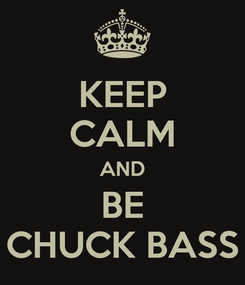Poster: KEEP CALM AND BE CHUCK BASS