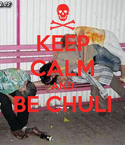 Poster: KEEP CALM AND BE CHULI