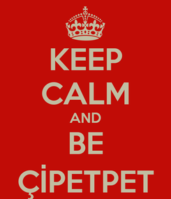 Poster: KEEP CALM AND BE ÇİPETPET