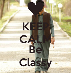 Poster: KEEP CALM AND Be Classy