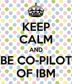 Poster: KEEP CALM AND BE CO-PILOT OF IBM