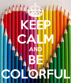 Poster: KEEP CALM AND BE COLORFUL