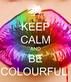 Poster: KEEP CALM AND BE COLOURFUL
