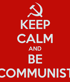 Poster: KEEP CALM AND BE COMMUNIST