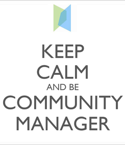 Poster: KEEP CALM AND BE COMMUNITY MANAGER