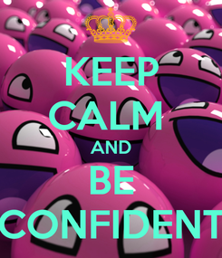 Poster: KEEP CALM  AND  BE  ♡CONFIDENT♡