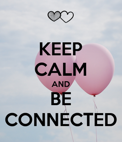 Poster: KEEP CALM AND BE CONNECTED