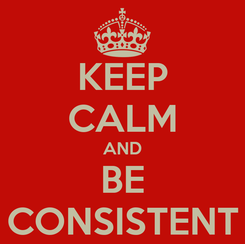 Poster: KEEP CALM AND BE CONSISTENT