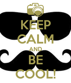 Poster: KEEP CALM AND BE COOL!