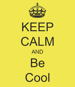 Poster: KEEP CALM AND Be Cool