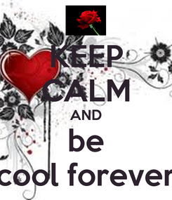 Poster: KEEP CALM AND be cool forever