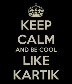 Poster: KEEP CALM AND BE COOL LIKE KARTIK
